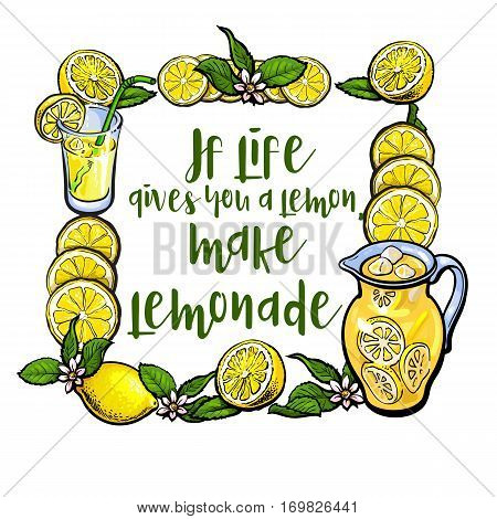 If life gives you lemon, make lemonade lettering in square frame, sketch vector illustration on white background. Hand drawn lemons, lemonade, jar and glasses as square frame with lettering