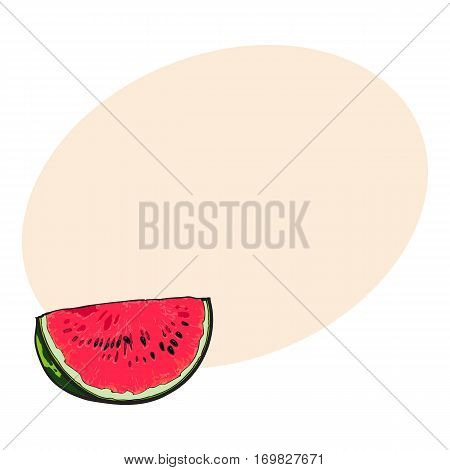Quarter slice of ripe watermelon with black seeds, sketch style vector illustration isolated with place for text. Realistic hand drawing of quarter section of red ripe watermelon