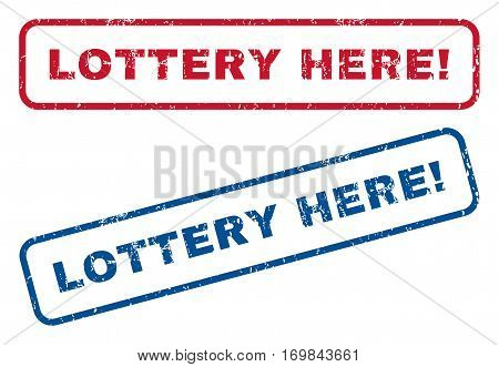 Lottery Here exclamation text rubber seal stamp watermarks. Vector style is blue and red ink tag inside rounded rectangular shape. Grunge design and scratched texture. Blue and red signs.