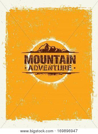 Mountain Adventure. Adventure Mountain Hike Creative Motivation Concept. Vector Outdoor Design on Rough Distressed Background