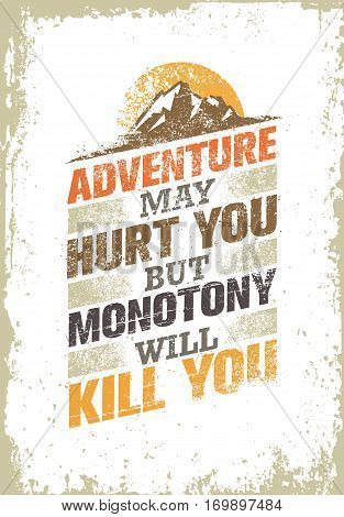 Adventure May Hurt You, But Monotony Will Kill You. Inspiring Creative Motivation Quote Template. Vector Typography Banner Design Concept On Grunge Texture Rough Background poster