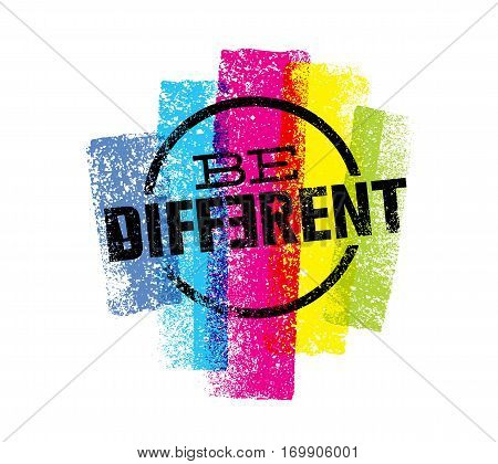 Be Different Motivation Statement. Creative Grunge Vector Typography Sign Concept.