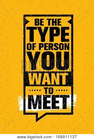 Be The Type Of Person You Want To Meet. Inspiring Creative Motivation Quote. Vector Typography Banner Design Concept