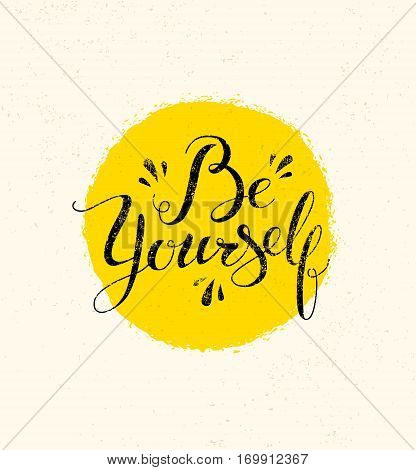 Be Yourself. Motivation Quote. Handwritten Modern Calligraphy Phrase. Lettering For Print And Posters.