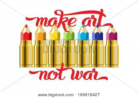Make art not war - lettering quote. Set of the color pencil bullet cartridges. Rainbow multicolored vector illustration