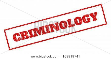 Red rubber seal stamp with Criminology text. Vector tag inside rectangular shape. Grunge design and dirty texture for watermark labels. Inclined emblem.