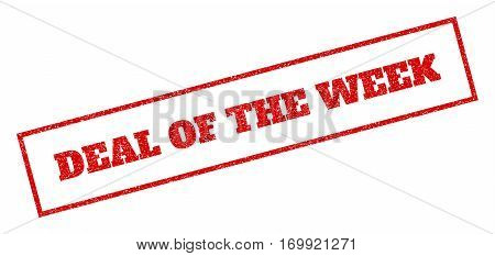 Red rubber seal stamp with Deal Of The Week text. Vector tag inside rectangular frame. Grunge design and dirty texture for watermark labels. Inclined emblem.