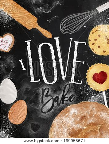 Poster bakery with illustrated cookie egg whisk rolling pin bread in vintage style lettering I love bake drawing on chalkboard background