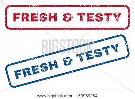 Fresh and Testy text rubber seal stamp watermarks. Vector style is blue and red ink caption inside rounded rectangular banner. Grunge design and scratched texture. Blue and red signs.