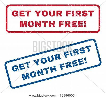 Get Your First Month Free exclamation text rubber seal stamp watermarks. Vector style is blue and red ink caption inside rounded rectangular banner. Grunge design and unclean texture.