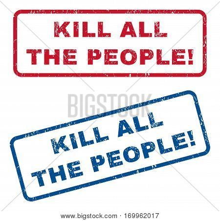 Kill All The People exclamation text rubber seal stamp watermarks. Vector style is blue and red ink caption inside rounded rectangular shape. Grunge design and scratched texture. Blue and red signs.