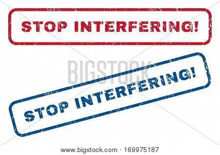 Stop Interfering exclamation text rubber seal stamp watermarks. Vector style is blue and red ink tag inside rounded rectangular banner. Grunge design and dust texture. Blue and red emblems.