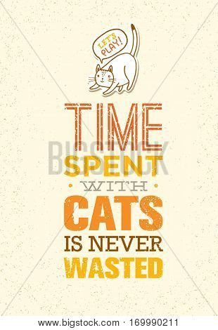 Time Spent With Cats Is Never Wasted. Cute And Whimsical Domestic Animal Vector Concept. Typographic Quote Poster Design.