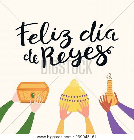 Hand Drawn Vector Illustration Of Three Kings Hands With Gifts, Spanish Quote Feliz Dia De Reyes, Ha