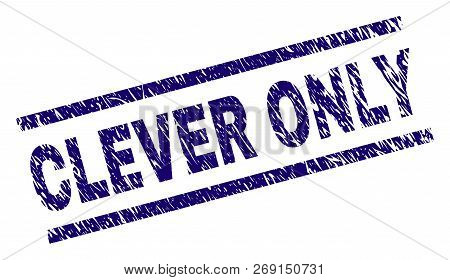Clever Only Seal Print With Grunge Style. Blue Vector Rubber Print Of Clever Only Text With Dirty Te