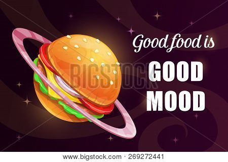 Good Food Is Good Mood. Funny Cartoon Motivation Poster With Giant Yummy Burger.