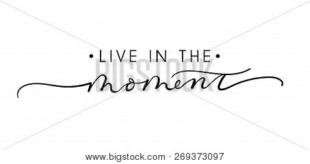 Live In The Moment Inspirational Lettering Quote. Vector Illustration