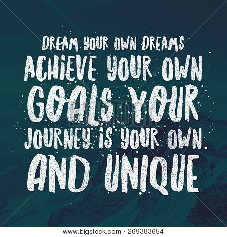 Inspirational Quotes Dream Your Own Dreams Achieve Your Own Goals Your Journey Is Your Own And Uniqu