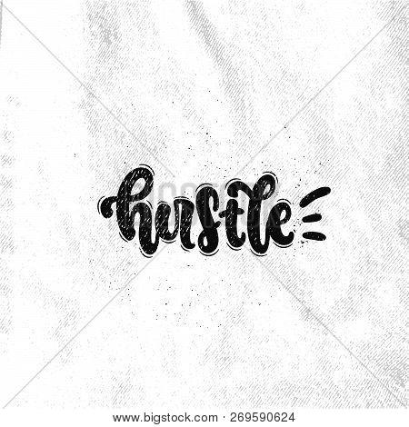 Vector Hand Drawn Illustration. Lettering Phrases Hustle. Idea For Poster, Postcard.