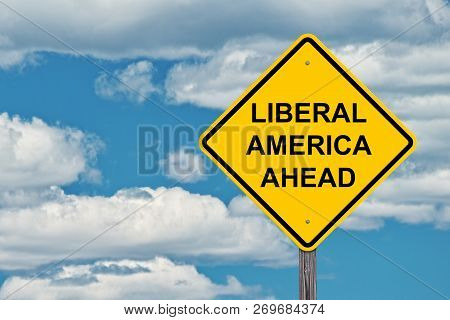 Liberal America Ahead Caution Sign With Blue Sky Background