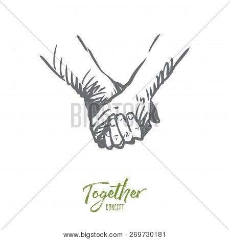Together, Hands, Friendship, Love, Partnership Concept. Hand Drawn Persons Shaking Hands Or Holding