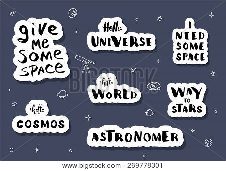 Vector Quotes Of Univers. Handwritten Lettering Stickers. Give Me Some Space, Way To Stars, Hello Co