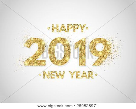 Happy New Year 2019 Background. Gold Glitter Numbers 2019 And Text On White Backdrop. Christmas Holi