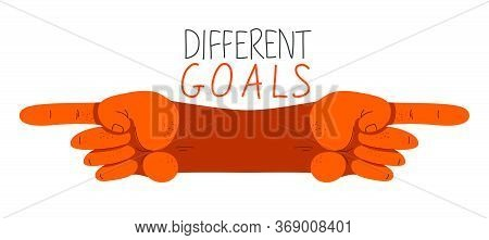 Different Goals Opposite Aspirations Conflict In Business Vector Concept, Two Pointing Hands In Diff