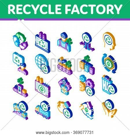 Recycle Factory Ecology Industry Icons Set Vector. Isometric Garbage Truck And Plant, Recycling Rubb