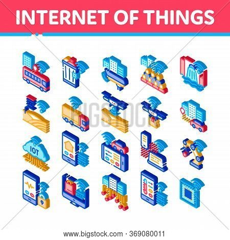 Internet Of Things Iot Icons Set Vector. Isometric Wifi Signal In Bus And Truck, Cctv Camera And Dro