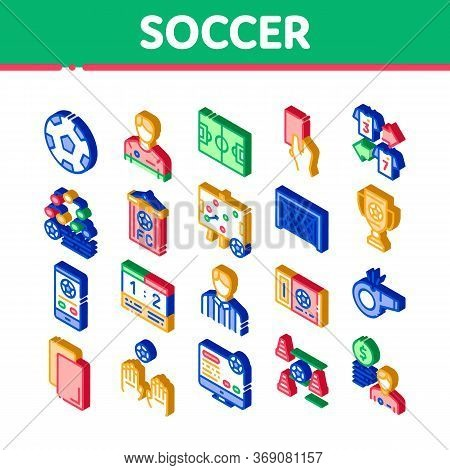 Soccer Football Game Icons Set Vector. Isometric Soccer Playing Ball, Player And Arbitrator Man Silh