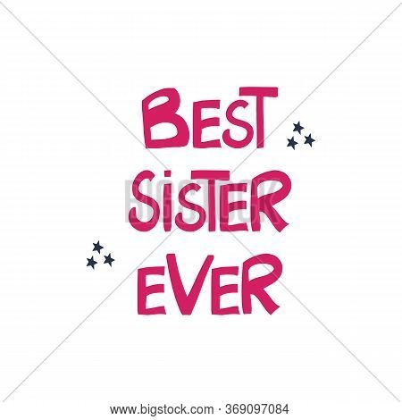 Best Sister Ever. Greeting Quote. Cute Hand Drawn Pink Lettering In Modern Scandinavian Style On Whi