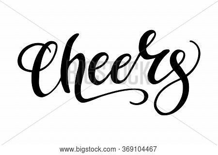 Cheers! Hand Draw Vector Lettering Text. Isolated Word To Celebrate Holiday And Drinking. Create Che
