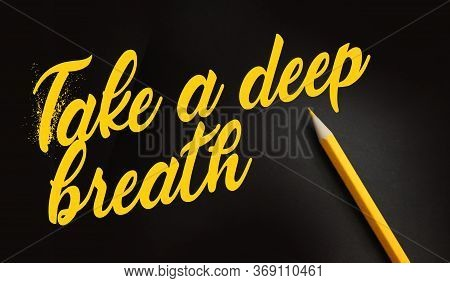 Take A Deep Breathe Words In Yellow Lettering On Black And Pencil Besides. Tranquility Humility Psyc