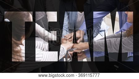 Teamwork Concept. Creative Composition Of United People Stacking Their Hands Together, Celebrating S