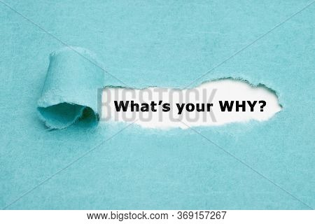 Existential Question What Is Your Why Appearing Behind Torn Blue Paper. Purpose Of Life Concept.