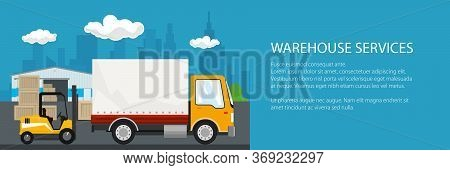 Banner Of Warehouse And Transport Services , Warehouse With Forklift Truck And Yellow Lorry On The B