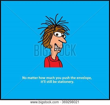 Color Cartoon Of A Frenzied Woman Saying No Matter How Much You Push The Envelope, It Will Still Be