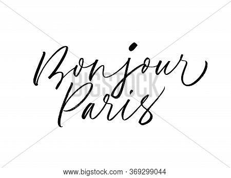 Bonjour Paris - Vector Modern Brush Calligraphy. Hello Paris Phrase In French. Hand Drawn Ink Illust