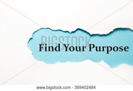 Find Your Purpose Appearing Behind Torn Brown Paper