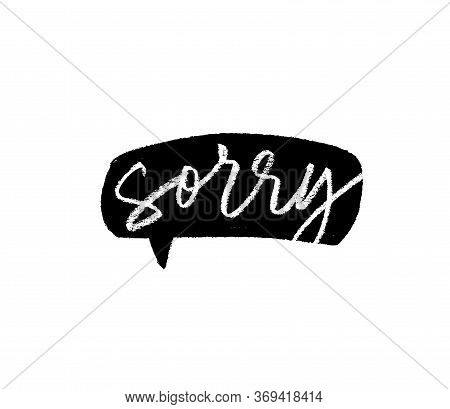 Sorry - Calligraphy Word With Grunge Speech Bubble. Apologise Vector Phrase. Hand Drawn Ink Illustra