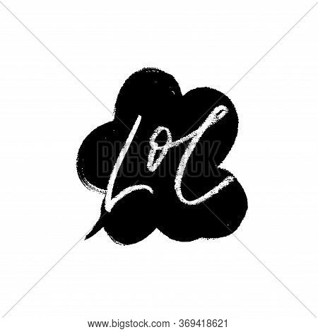 Lol - Calligraphy Word With Grunge Speech Bubble. Laugh Out Loud Vector Phrase. Hand Drawn Ink Illus