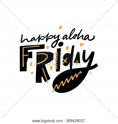 Happy Aloha Friday Lettering Phrase. Scandinavian Typography. Colorful Vector Illustration. Isolated