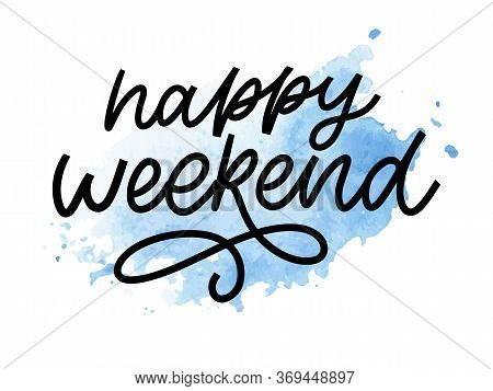 Happy Weekend Hand Lettering Vector. Perfect Design Element For Greeting Cards, Posters And Print In