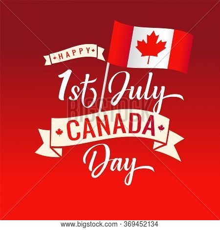 Happy Canada Day Handwritten Lettering With Realistic Flag. Typography With Red Maple Leaf For Greet