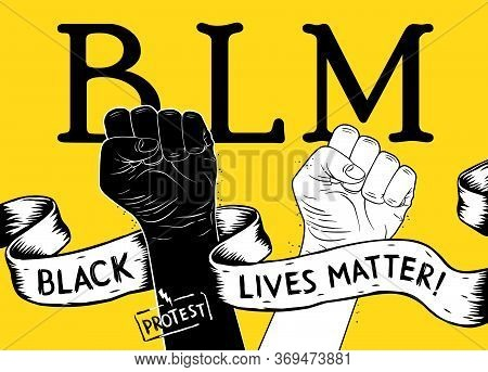 Protest Poster With Text Blm, Black Lives Matter And With Raised Fist. Idea Of Demonstration For Rac