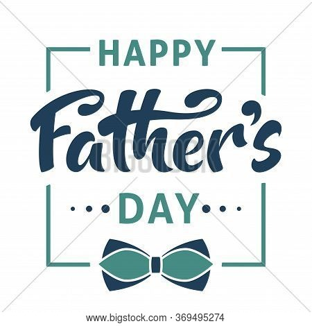 Happy Father's Day Poster With Handwritten Lettering Text And Bow Tie, Isolated On White Background.