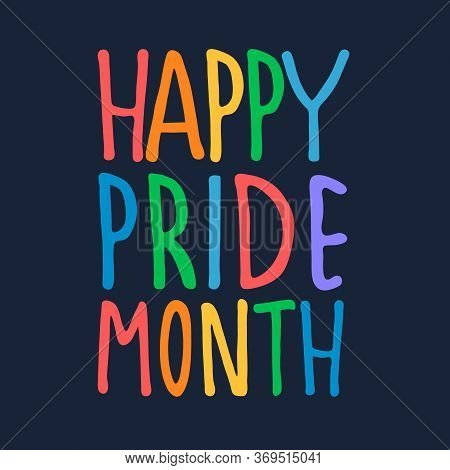 Happy Pride Month Greeting Design. Hand-lettered Rainbow-colored Text On Dark Blue Background. Sexua