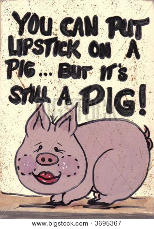 Sign Lipstick On A Pig