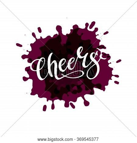 Cheers On Wine Brush Stains. Hand Draw Vector Lettering Text. Isolated Word To Celebrate Holiday And